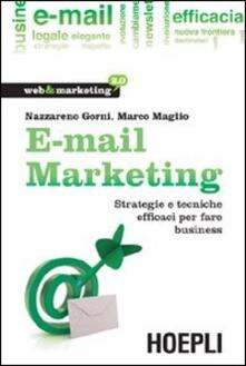 E-mail marketing. Strategie e tecniche efficaci per fare business - Nazzareno Gorni,Marco Maglio - copertina