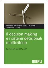 Il Il decision making e i sistemi decisionali multicriterio. Le metodologie AHP e ANP - Falcone Domenico De Felice Fabio Saaty Thomas L. - wuz.it