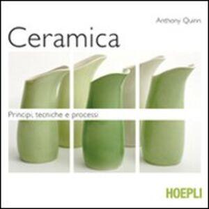 Libro Ceramica. Principi, tecniche e processi Anthony Quinn