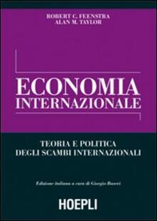 Economia internazionale. Teoria e politica degli scambi internazionali - Robert C. Feenstra,Alan M. Taylor - copertina