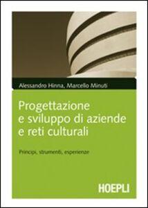Libro Progettazione e sviluppo delle aziende culturali. Principi, strumenti, esperienze Alessandro Hinna , Marcello Minuti