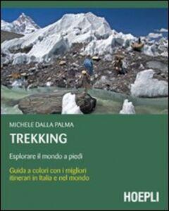 Foto Cover di Trekking. Esplorare il mondo a piedi, Libro di Dalla Palma, edito da Hoepli