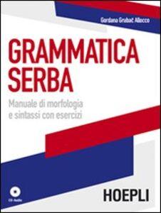 Foto Cover di Grammatica serba. Manuale di morfologia e sintassi con esercizi, Libro di Gordana Grubac, edito da Hoepli