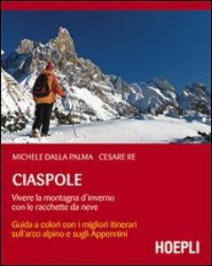 Libro Ciaspole. Vivere la montagna d'inverno con le racchette da neve Michele Dalla Palma , Cesare Re