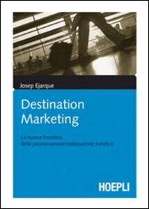 Foto Cover di Destination marketing. La nuova frontiera della procommercializzazione turistica, Libro di Josep Ejarque, edito da Hoepli
