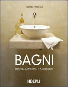 Bagni. Design, materiali e accessori. Ediz. illustrata - Jerri Farris - copertina