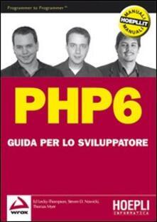 PHP 6. Guida per lo sviluppatore - Ed Lecky-Thomson,Steven D. Nowicki,Thomas Myer - copertina
