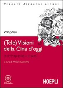 Libro (Tele)visioni della Cina d'oggi. Con CD Audio Anyi Wang