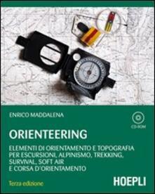 Orienteering. Elementi di orientamento e topografia per escursioni, alpinismo, trekking, survival, soft air e corsa d'orientamento. Con CD-ROM - Enrico Maddalena - copertina
