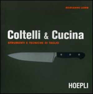 Foto Cover di Coltelli & cucina, Libro di Marianne Lumb, edito da Hoepli
