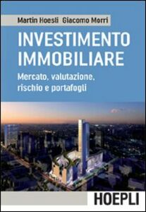 Foto Cover di L' investimento immobiliare. Mercato, valutazioni, rischio e portafoglio, Libro di Martin Hoesli,Giacomo Morri, edito da Hoepli