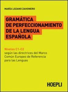 Foto Cover di Gramatica de perfeccionamento de la lengua espanola, Libro di Maria Lozano Zahonero, edito da Hoepli