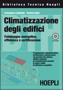 Libro Climatizzazione degli edifici. Fabbisogno energetico, efficienza e certificazione. Con CD-ROM Pierangelo Andreini , Franco Soma