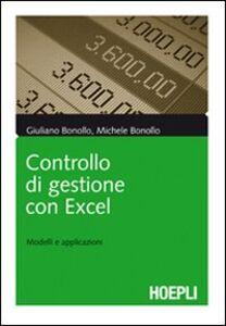 Foto Cover di Controllo di gestione con Excel. Modelli e applicazioni, Libro di Giuliano Bonollo,Michele Bonollo, edito da Hoepli
