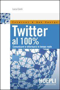 Foto Cover di Twitter al 100%. Comunicare, creare relazioni, divertirsi, Libro di Luca Conti, edito da Hoepli