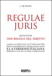 Foto Cover di Regulae juris. Raccolta di 2000 regole del diritto, eseguita sui migliori testi, con l'indicazione delle fonti, schiarimenti, capitoli riassuntivi..., Libro di Luigi De Mauri, edito da Hoepli
