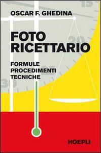 Libro Fotoricettario. Formule. Procedimenti. Tecniche Oscar F. Ghedina
