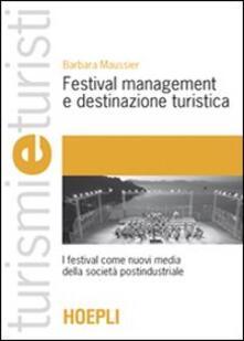 Festival management e destinazione turistica. I festival come nuovi media della società postindustriale - Barbara Maussier - copertina