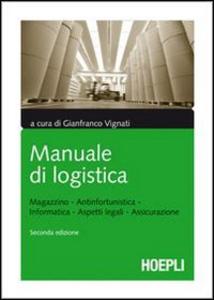Libro Manuale di logistica. Magazzino, antinfortunistica, informatica, aspetti legali, assicurazione