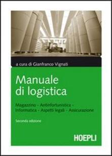 Manuale di logistica. Magazzino, antinfortunistica, informatica, aspetti legali, assicurazione - copertina
