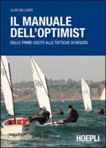 Foto Cover di Il manuale dell'optimist. Dalle prime uscite alle tattiche di regata, Libro di Alan Williams, edito da Hoepli
