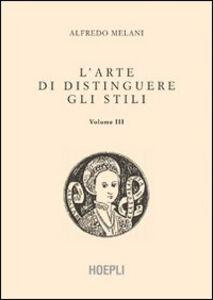 Libro L' arte di distinguere gli stili. Vol. 3 Alfredo Melani