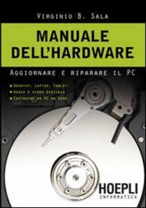 Libro Manuale dell'hardwar. Aggiornare e riparare il pc Virginio B. Sala