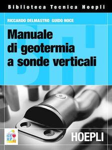 Foto Cover di Manuale di geotermia a sonde verticali, Libro di Riccardo Delmastro,Guido Noce, edito da Hoepli