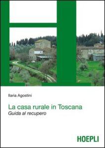 Libro La casa rurale in Toscana. Guida al recupero Ilaria Agostini