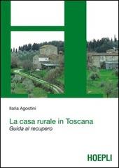 La casa rurale in Toscana. Guida al recupero