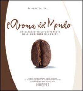Foto Cover di L' aroma del mondo, Libro di Elisabetta Illy Lattanzio, edito da Hoepli