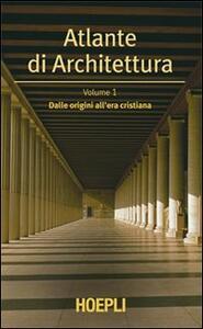 Atlante di architettura. Vol. 1: Dalle origini all'era cristiana.