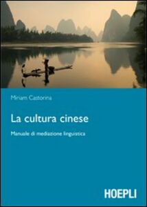 Foto Cover di La cultura cinese. Manuale di mediazione linguistica, Libro di Miriam Castorina, edito da Hoepli