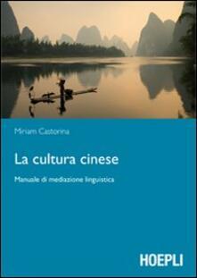 La cultura cinese. Manuale di mediazione linguistica - Miriam Castorina - copertina
