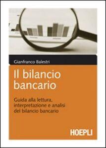Libro Il bilancio bancario. Guida alla lettura, interpretazione e analisi del bilancio bancario Gianfranco Balestri