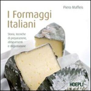 Foto Cover di I formaggi italiani, Libro di Piero Maffeis, edito da Hoepli