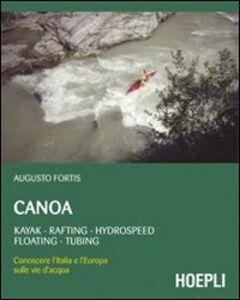 Foto Cover di Canoa. Kayak, rafting, hydrospeed, floating, tubing, Libro di Augusto Fortis, edito da Hoepli