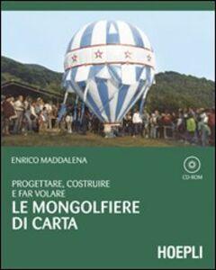 Libro Progettare, costruire e far volare le mongolfiere di carta. Con CD-ROM Enrico Maddalena