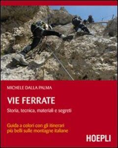 Libro Vie ferrate. Storia, tecnica, materiali e segreti Michele Dalla Palma