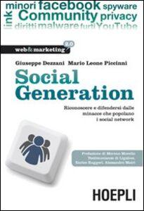 Libro Social generation. Riconoscere e difendersi dalle minacce che popolano i social network Giuseppe Dezzani , Mario L. Piccinni