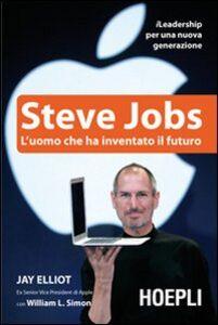 Foto Cover di Steve Jobs. L'uomo che ha inventato il futuro, Libro di Jay Elliot,William L. Simon, edito da Hoepli