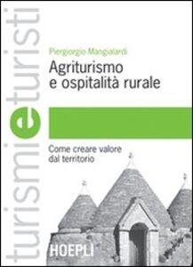 Libro Agriturismo e ospitalità rurale. Come creare valore dal territorio Piergiorgio Mangialardi