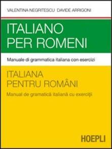 Italiano per romeni. Manuale di grammatica italiana con esercizi - Valentina Negritescu,Davide Arrigoni - copertina