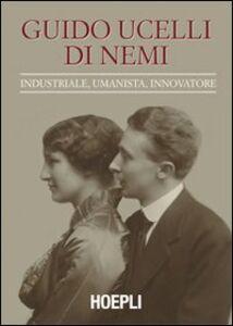 Libro Guido Ucelli di Nemi (1885-1964). Industriale, umanista, innovatore