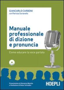 Manuale professionale di dizione e pronuncia. Con CD-ROM - Giancarlo Carboni,Patrizia Sorianello - copertina
