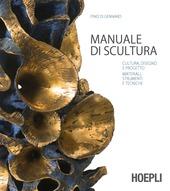 La scultura. Cultura, disegno e progetto. Materiali, strumenti e tecniche