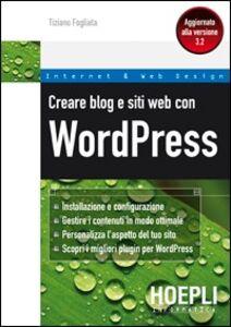 Foto Cover di Creare blog e siti web con WordPress, Libro di Tiziano Fogliata, edito da Hoepli