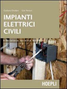 Libro Impianti elettrici civili. Schemi e apparecchi nei locali domestici e nel terziario Giuliano Ortolani , Ezio Venturi