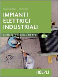 Libro Impianti elettrici industriali. Schemi e apparecchi nell'industria e nell'artigianato Giuliano Ortolani , Ezio Venturi