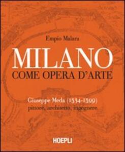 Milano come opera d'arte. Giuseppe Meda (1534-1599). Pittore, architetto, ingegnere